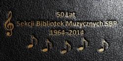 Uroczyste obchody Jubileuszu 50-lecia Sekcji Bibliotek Muzycznych