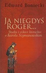 Ja niegdyś Roger… studia i szkice literackie o Karolu Szymanowskim