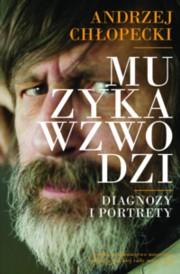 """Andrzej Chłopecki, """"Muzyka wzwodzi. Diagnozy i portrety"""""""