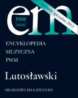 Suplement Encyklopedii Muzycznej PWM - Lutosławski. Od Ogniwa do Łańcucha