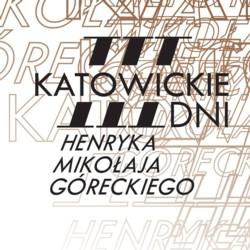 III Katowickie Dni Henryka Mikołaja Góreckiego