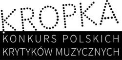 """Konkurs Polskich Krytyków Muzycznych """"KROPKA"""""""