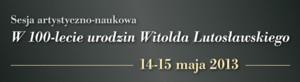 W 100-lecie urodzin Witolda Lutosławskiego w Łodzi