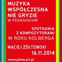 Muzyka współczesna nie gryzie – spotkania z kompozytorami - Maciej Żółtowski