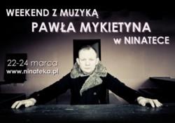 Weekend z muzyką Pawła Mykietyna w NINATECE