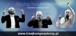 Trzejkompozytorzy.pl - utwory Lutosławskiego, Pendereckiego i Góreckiego dostępne bezpłatnie w sieci