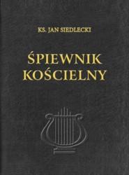 Nowe wydanie Śpiewnika kościelnego ks. Jana Siedleckiego