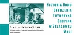Historia Domu Urodzenia Fryderyka Chopina w Żelazowej Woli - otwarcie wystawy